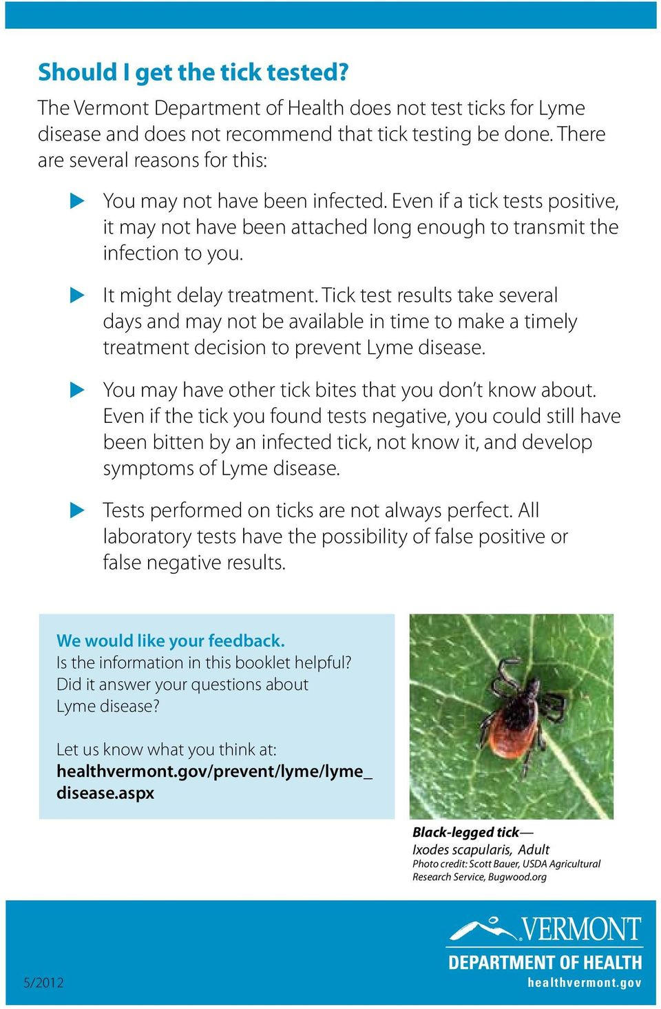 u u u It might delay treatment. Tick test results take several days and may not be available in time to make a timely treatment decision to prevent Lyme disease.