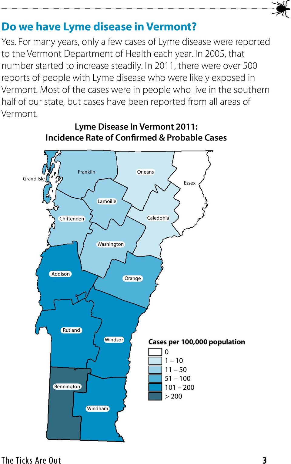 Most of the cases were in people who live in the southern half of our state, but cases have been reported from all areas of Vermont.