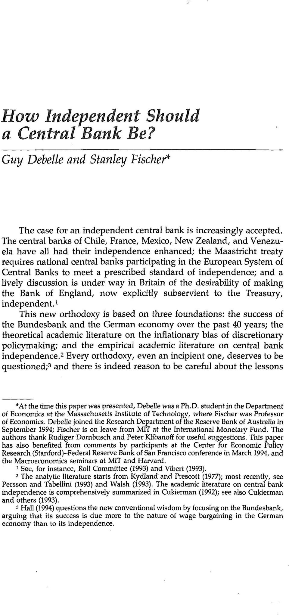 System of Central Banks to meet a prescribed standard of independence; and a lively discussion is under way in Britain of the desirability of making the Bank of England, now explicitly subservient to