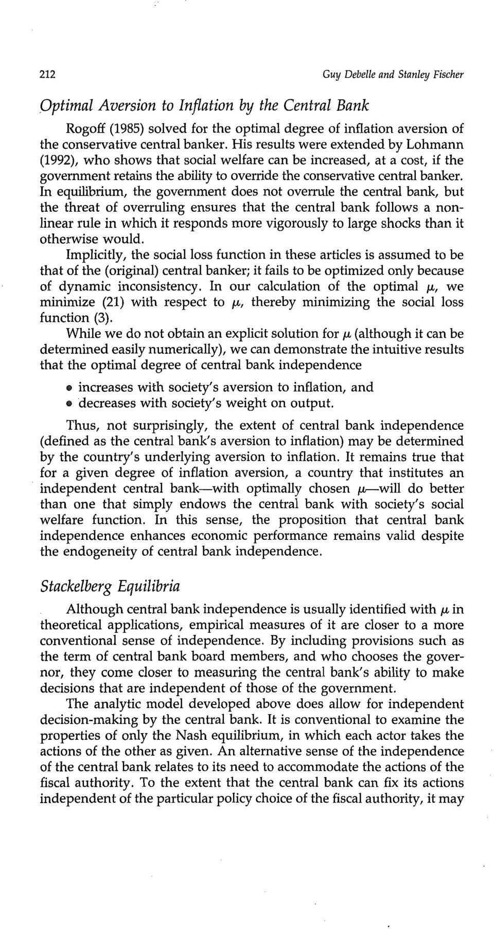 In equilibrium, the government does not overrule the central bank, but the threat of overruling ensures that the central bank follows a nonlinear rule in which it responds more vigorously to large
