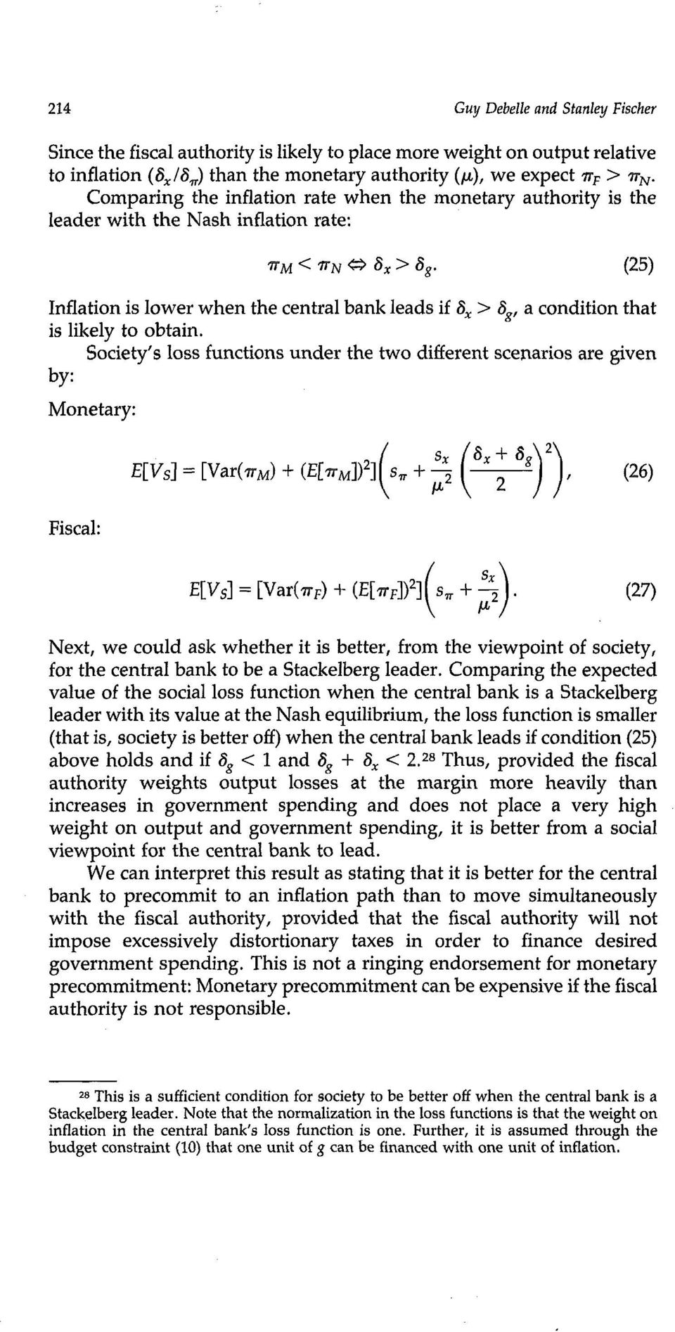 Society s loss functions under the two different scenarios are given by: Monetary: (25) Fiscal: E[Vs] = [Var(~r~) + (E[vr~]) 2] s~ + ~-~, (26) E[Vs] = [Vat(Try) + (E[~r~]) 2] s~ +.