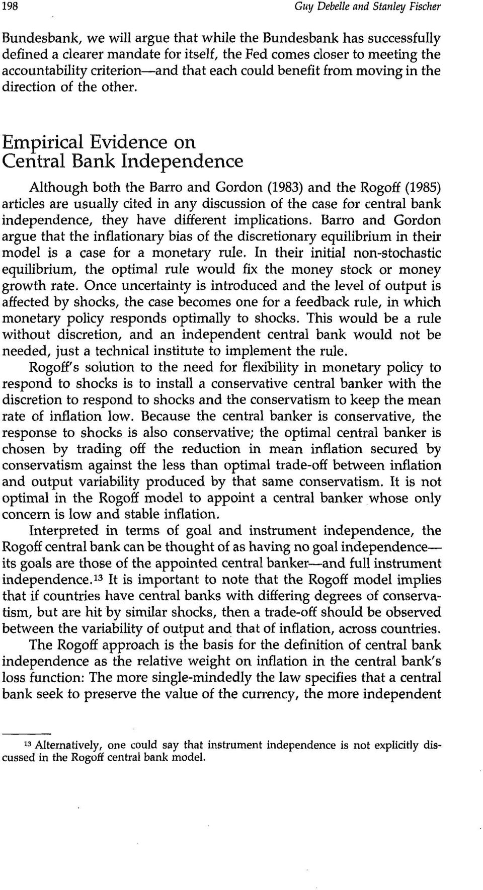 Empirical Evidence on Central Bank Independence Although both the Barro and Gordon (1983) and the Rogoff (1985) articles are usually cited in any discussion of the case for central bank independence,