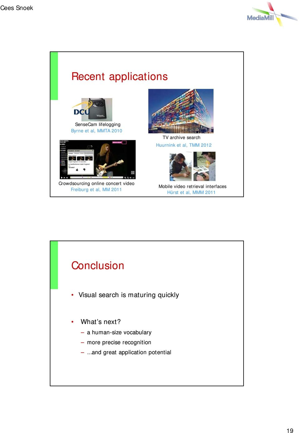 retrieval interfaces Hürst et al, MMM 2011 Conclusion Visual search is maturing quickly