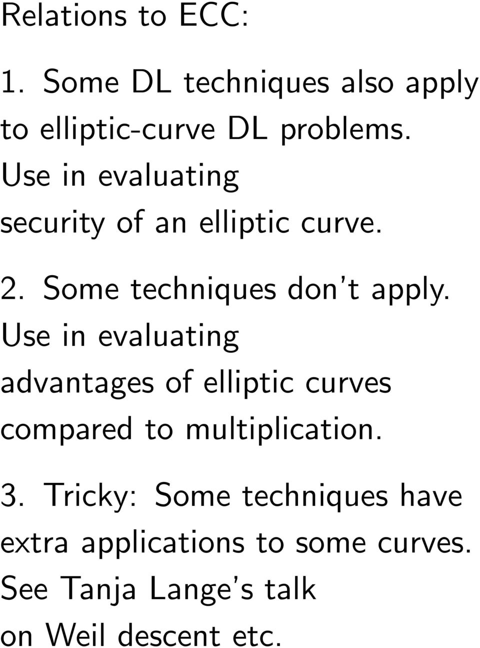 Use in evaluating advantages of elliptic curves compared to multiplication. 3.