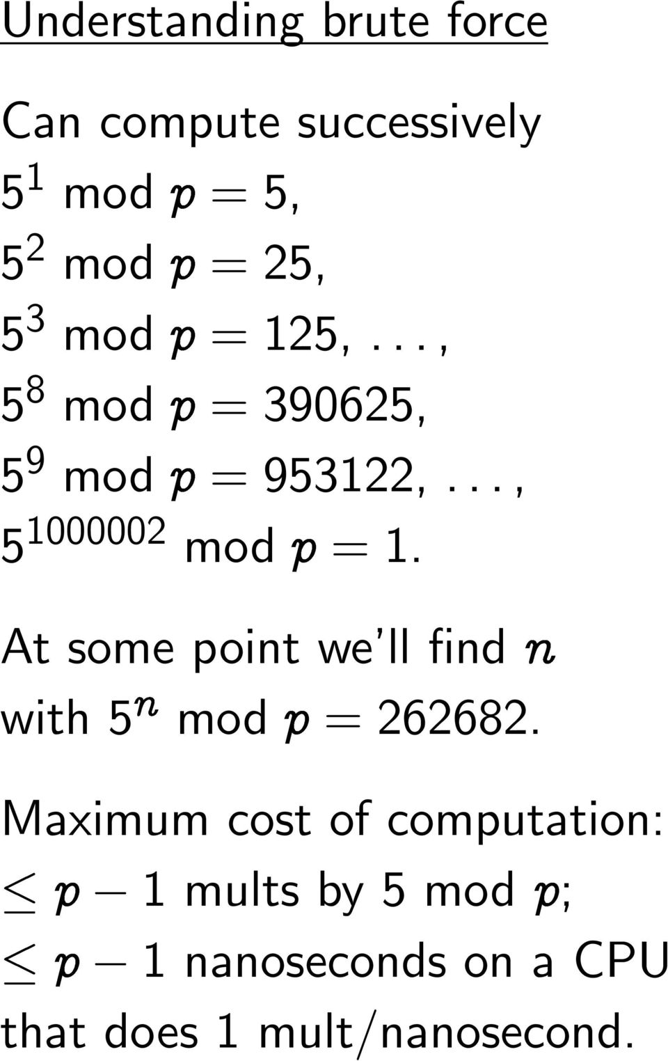 = 1. At some point we ll find Ò with 5Ò mod Ô = 262682.