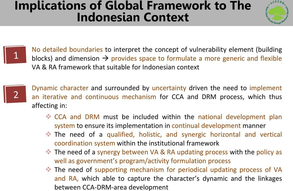 and DRM process, which thus affecting in: CCA and DRM must be included within the national development plan system to ensure its implementation in continual development manner The need of a