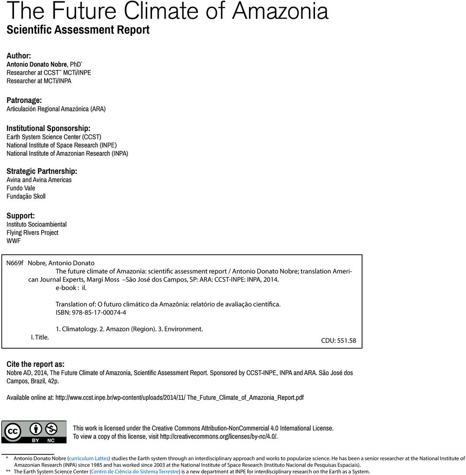 Americas Fundo Vale Fundação Skoll Support: Instituto Socioambiental Flying Rivers Project WWF N669f Nobre, Antonio Donato The future climate of Amazonia: scientific assessment report / Antonio
