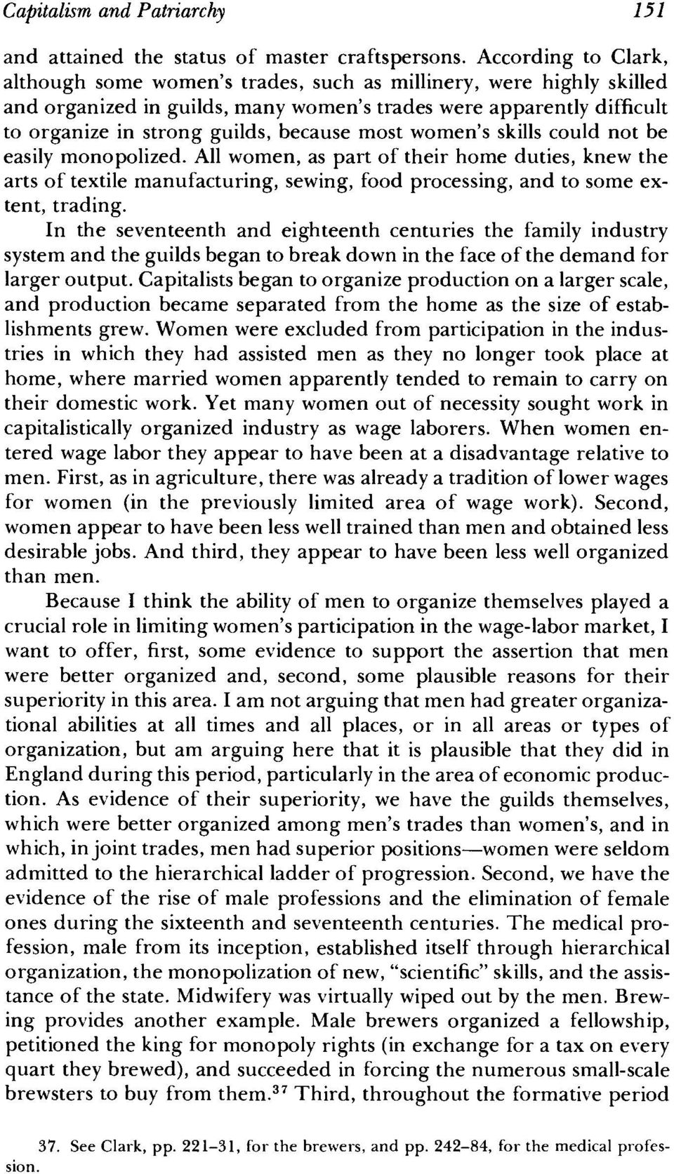 most women's skills could not be easily monopolized. All women, as part of their home duties, knew the arts of textile manufacturing, sewing, food processing, and to some extent, trading.