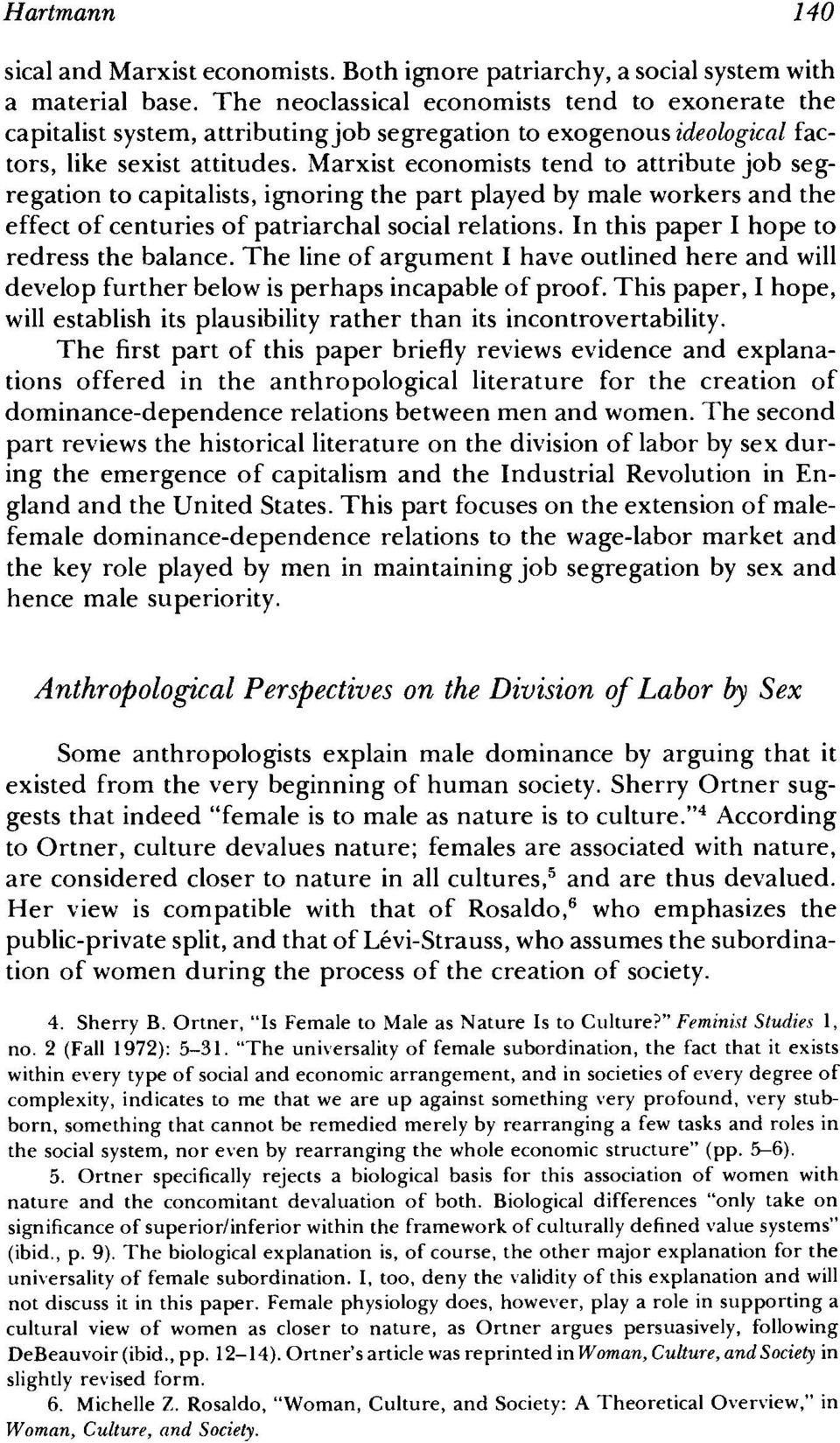 Marxist economists tend to attribute job segregation to capitalists, ignoring the part played by male workers and the effect of centuries of patriarchal social relations.