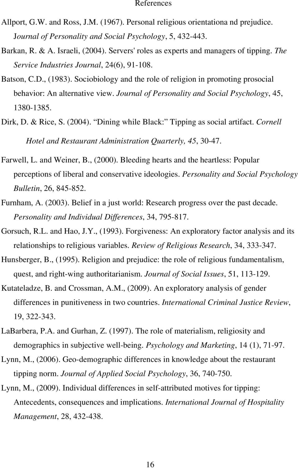 Sociobiology and the role of religion in promoting prosocial behavior: An alternative view. Journal of Personality and Social Psychology, 45, 1380-1385. Dirk, D. & Rice, S. (2004).