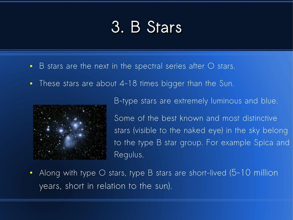 Some of the best known and most distinctive stars (visible to the naked eye) in the sky belong to the type