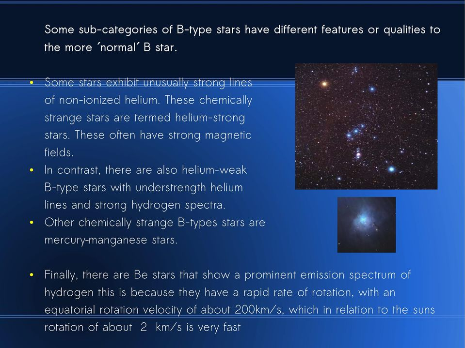 In contrast, there are also helium-weak B-type stars with understrength helium lines and strong hydrogen spectra.
