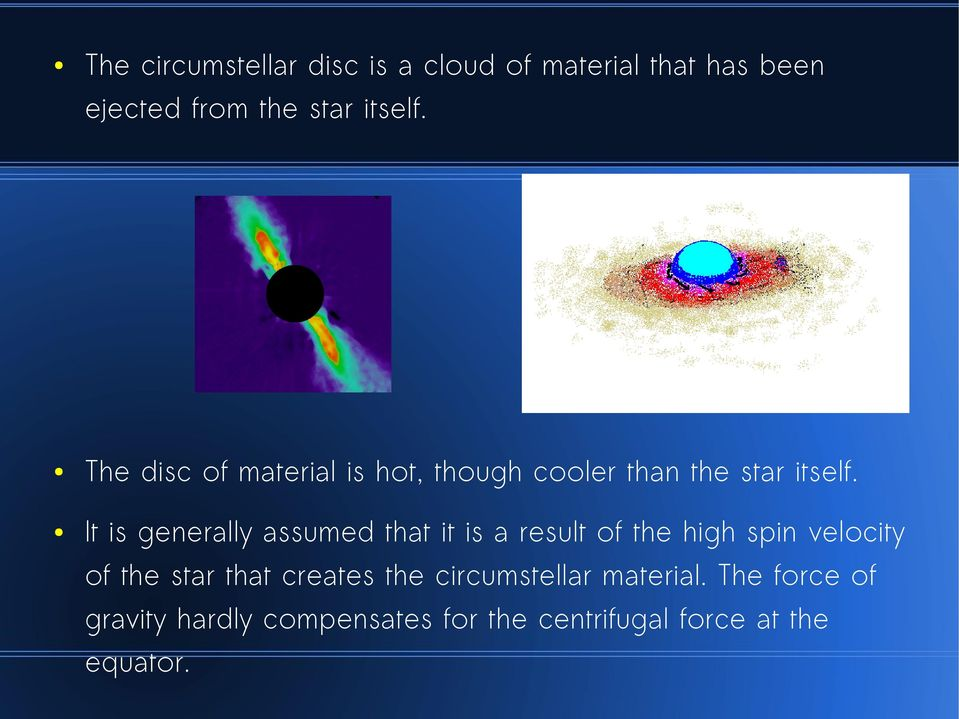 It is generally assumed that it is a result of the high spin velocity of the star that