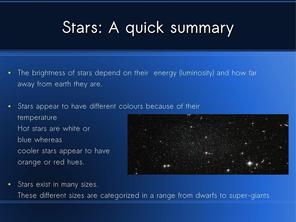 Stars appear to have different colours because of their temperature Hot stars are white or
