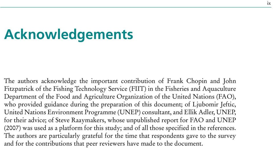 Environment Programme (UNEP) consultant, and Ellik Adler, UNEP, for their advice; of Steve Raaymakers, whose unpublished report for FAO and UNEP (2007) was used as a platform for this