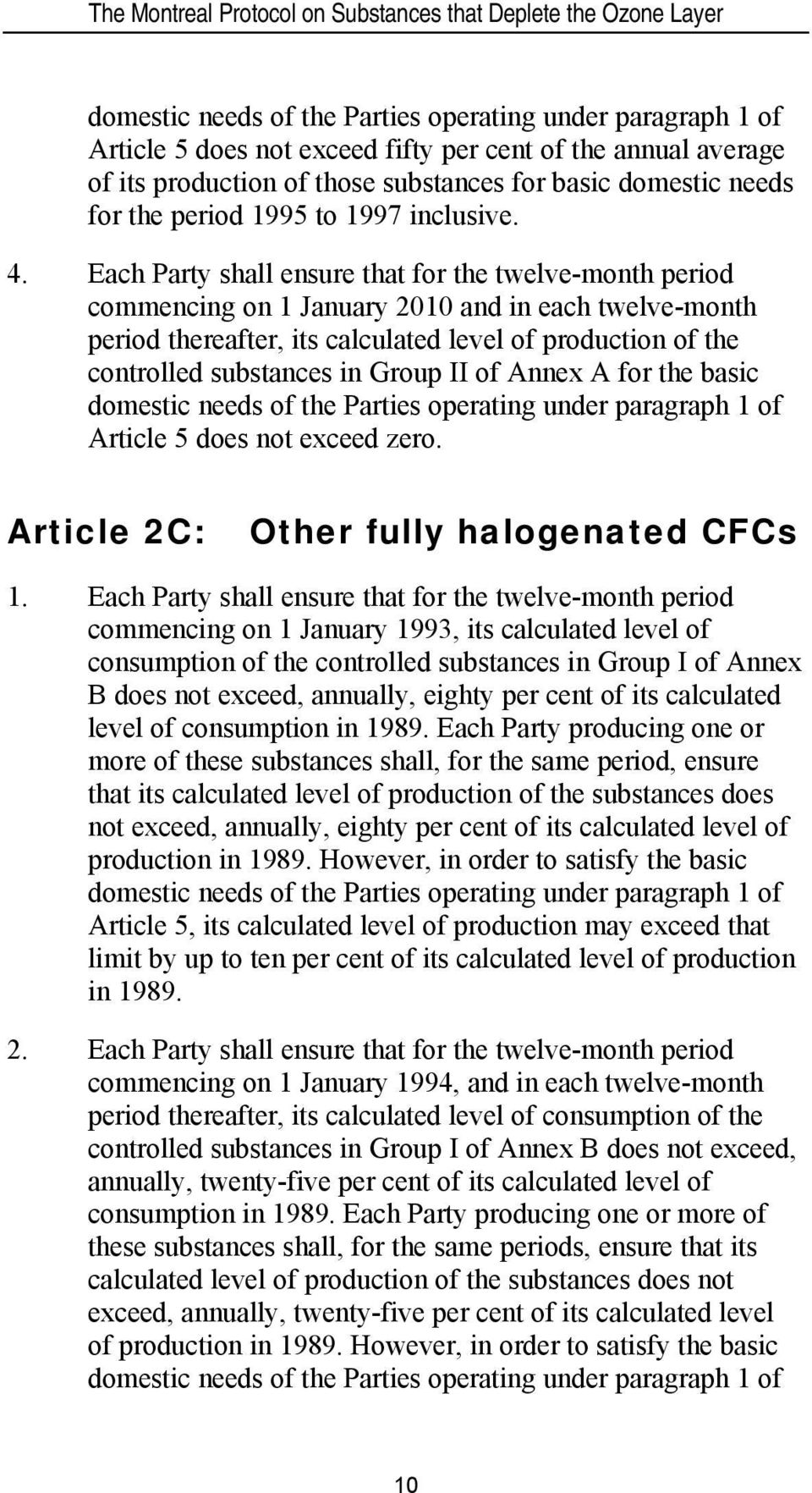 Each Party shall ensure that for the twelve-month period commencing on 1 January 2010 and in each twelve-month period thereafter, its calculated level of production of the controlled substances in