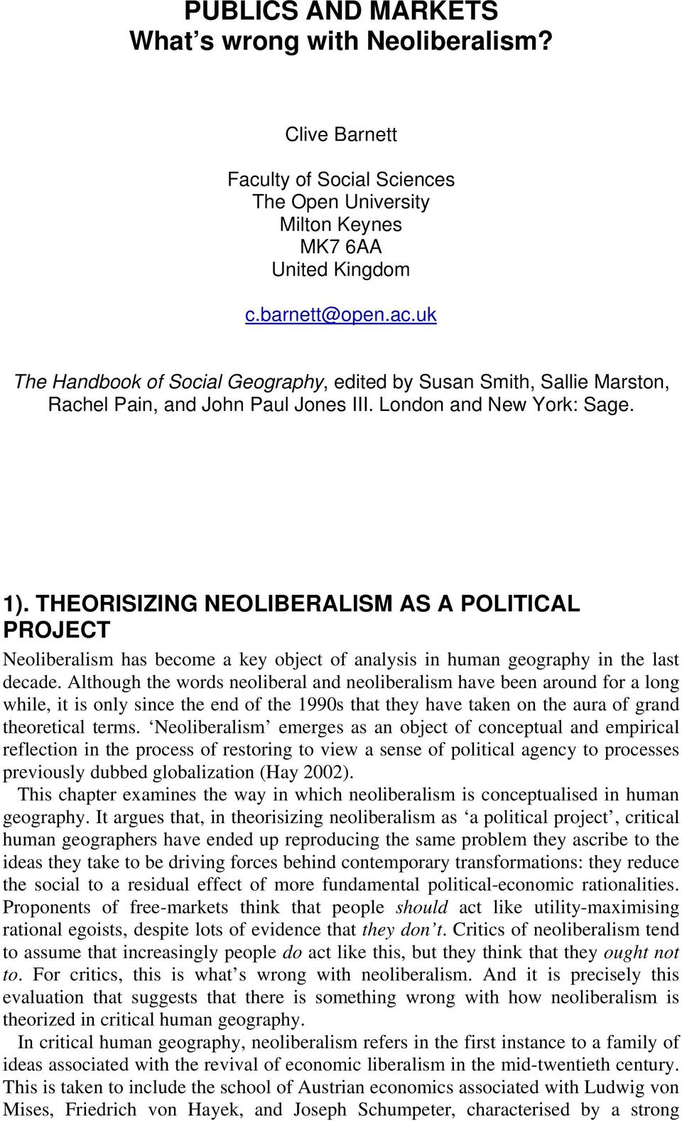 Although the words neoliberal and neoliberalism have been around for a long while, it is only since the end of the 1990s that they have taken on the aura of grand theoretical terms.