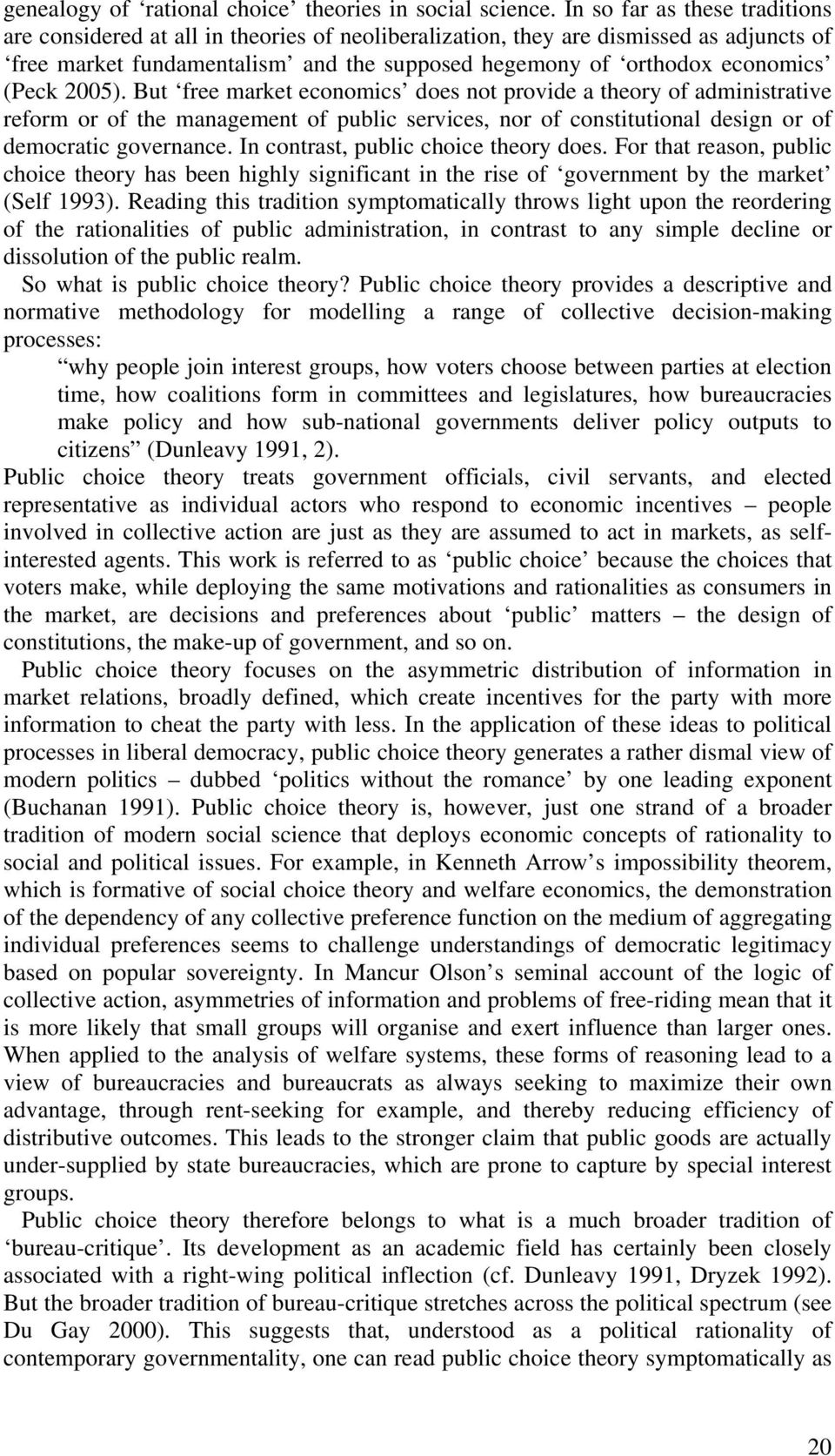 (Peck 2005). But free market economics does not provide a theory of administrative reform or of the management of public services, nor of constitutional design or of democratic governance.