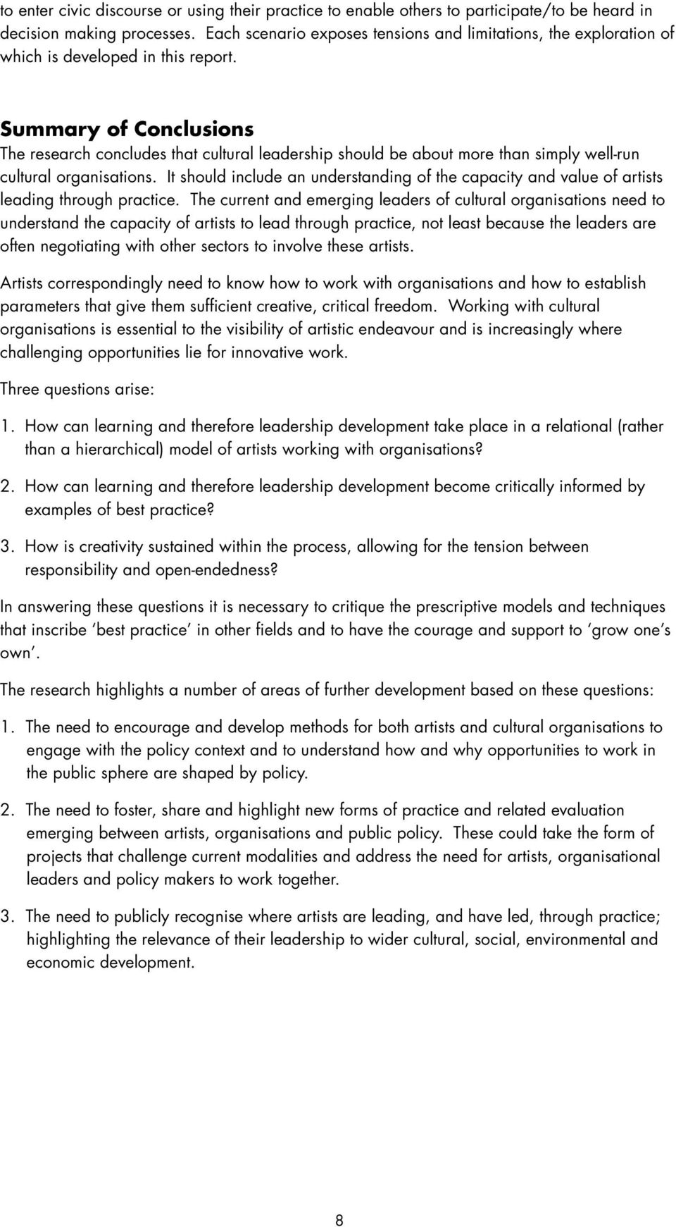 Summary of Conclusions The research concludes that cultural leadership should be about more than simply well-run cultural organisations.