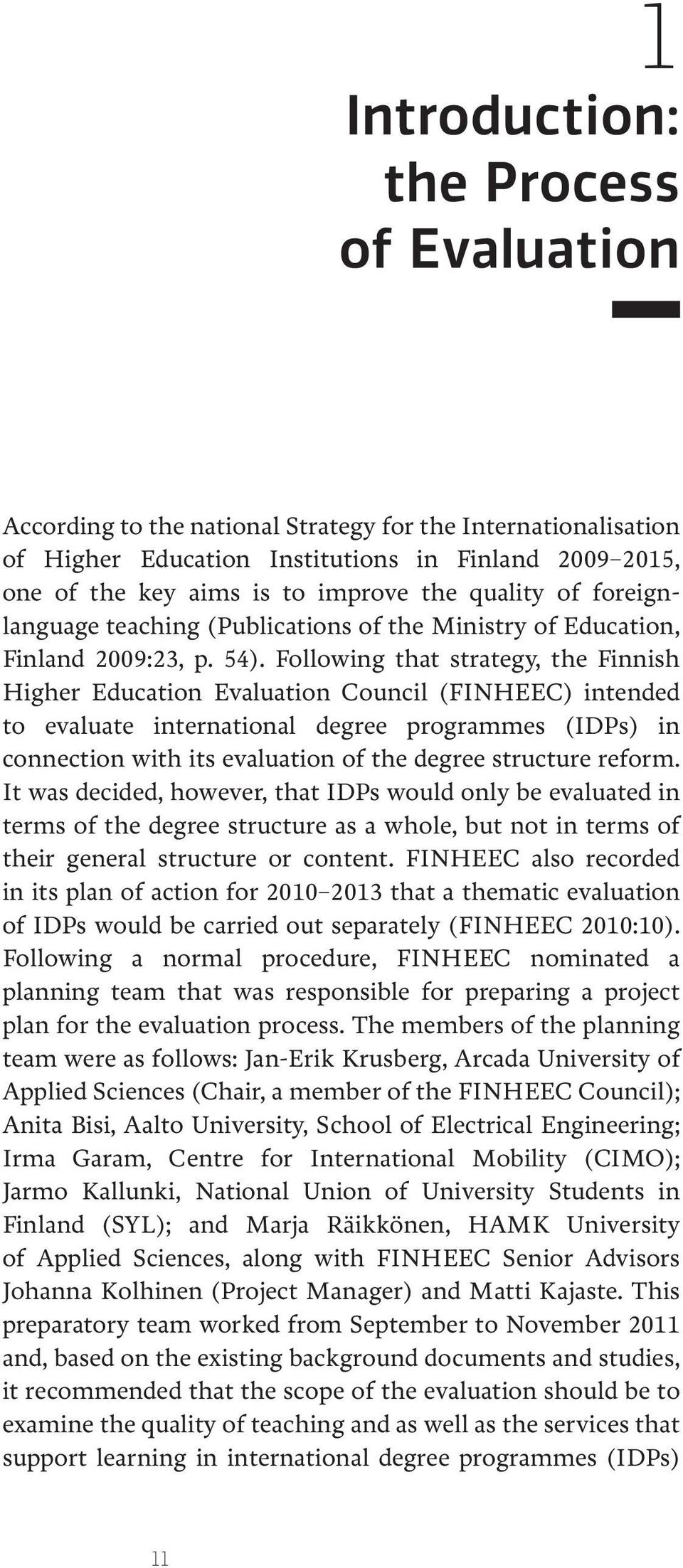 Following that strategy, the Finnish Higher Education Evaluation Council (FINHEEC) intended to evaluate international degree programmes (IDPs) in connection with its evaluation of the degree