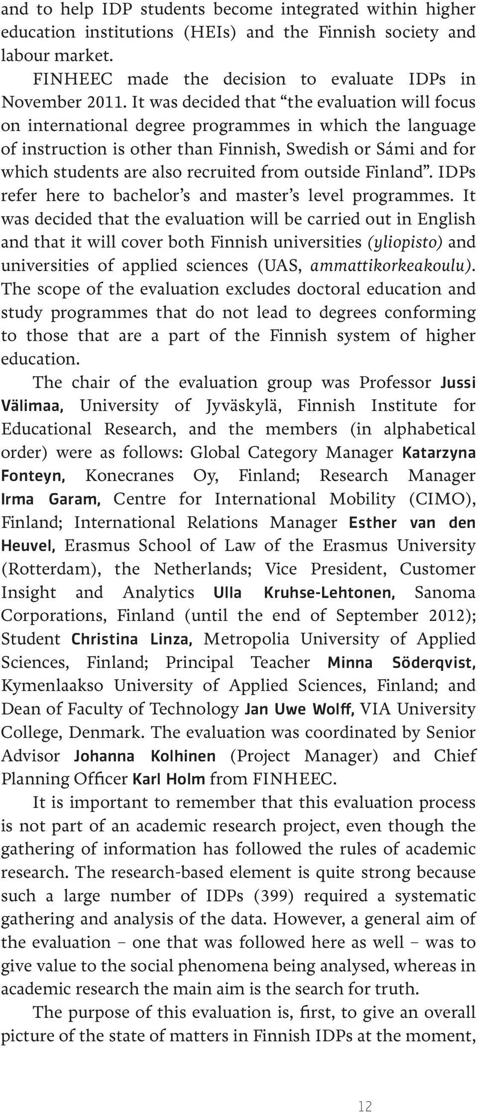 from outside Finland. IDPs refer here to bachelor s and master s level programmes.