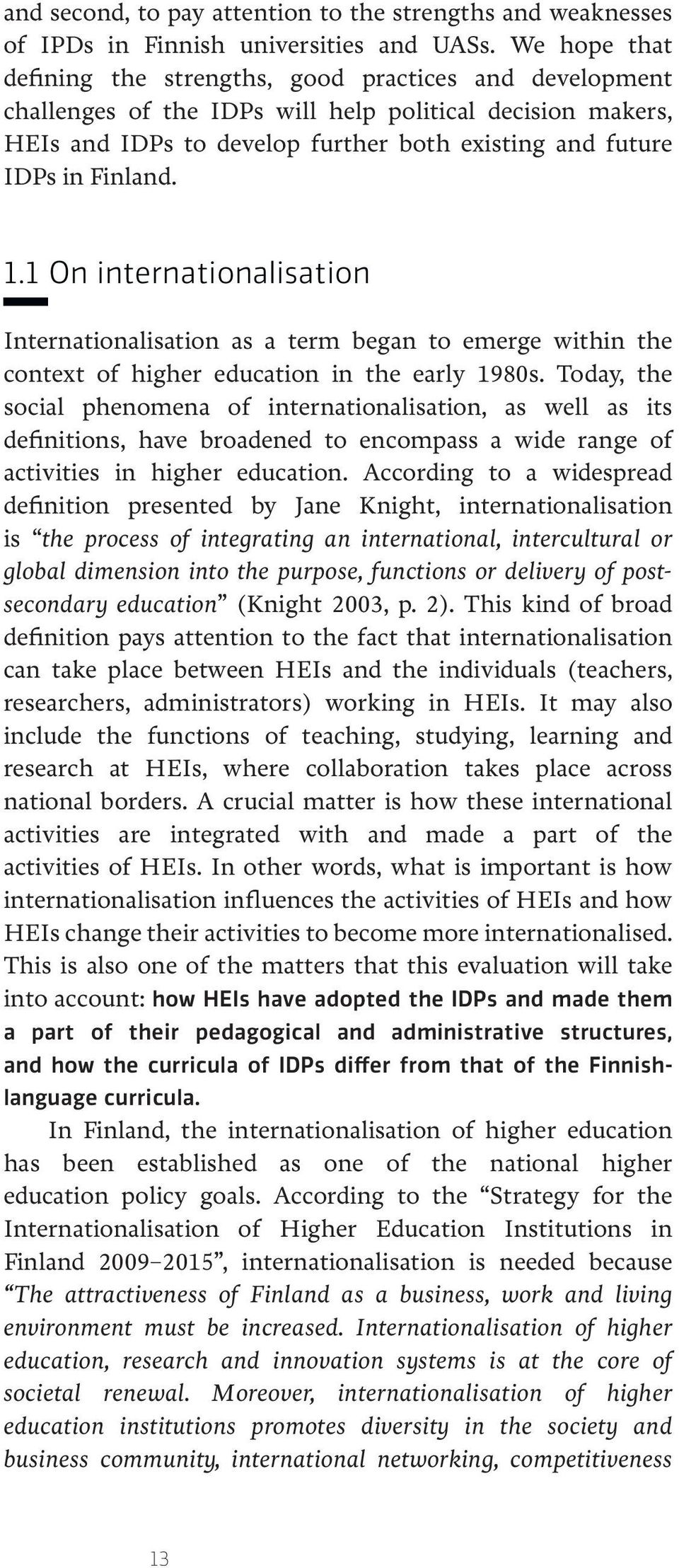 Finland. 1.1 On internationalisation Internationalisation as a term began to emerge within the context of higher education in the early 1980s.