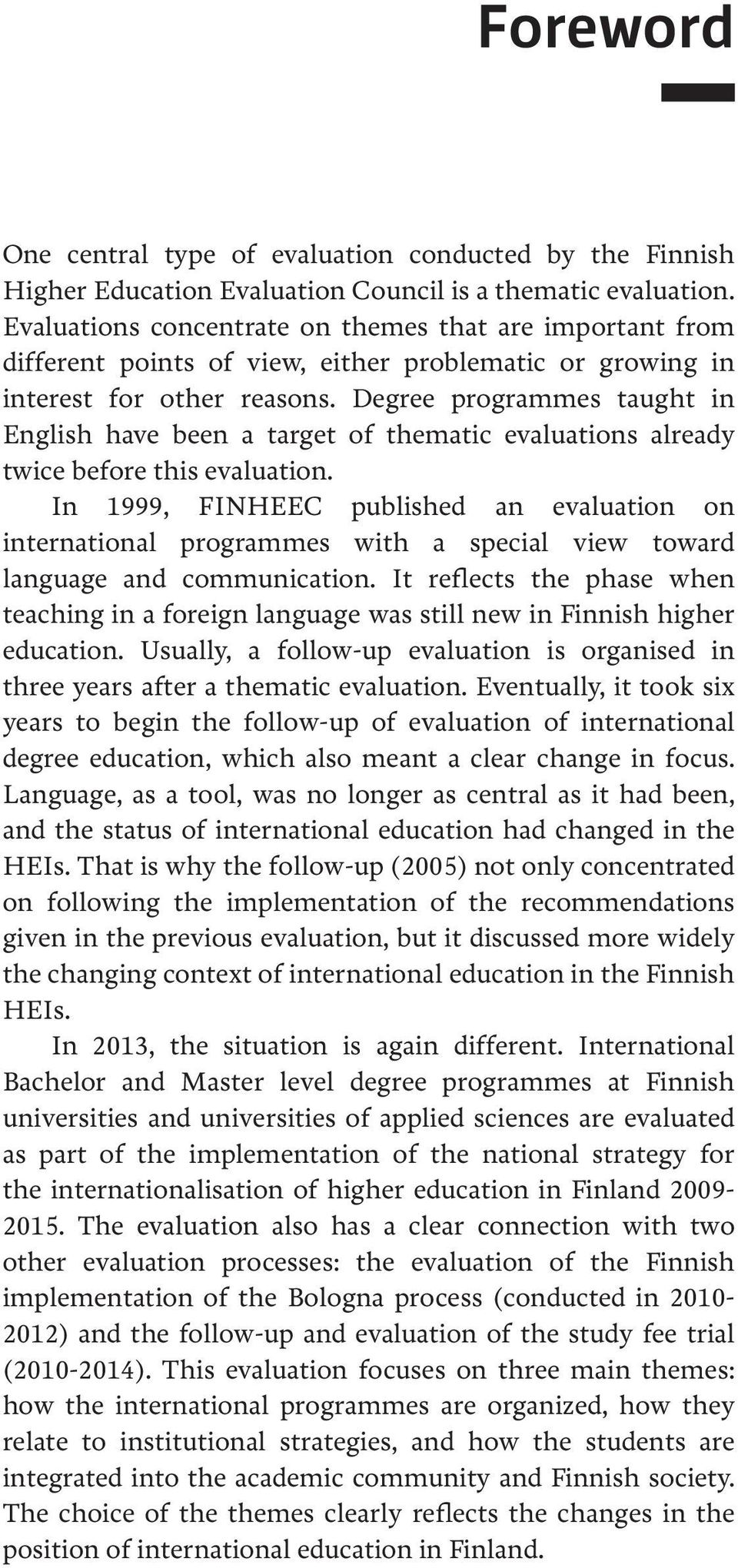 Degree programmes taught in English have been a target of thematic evaluations already twice before this evaluation.