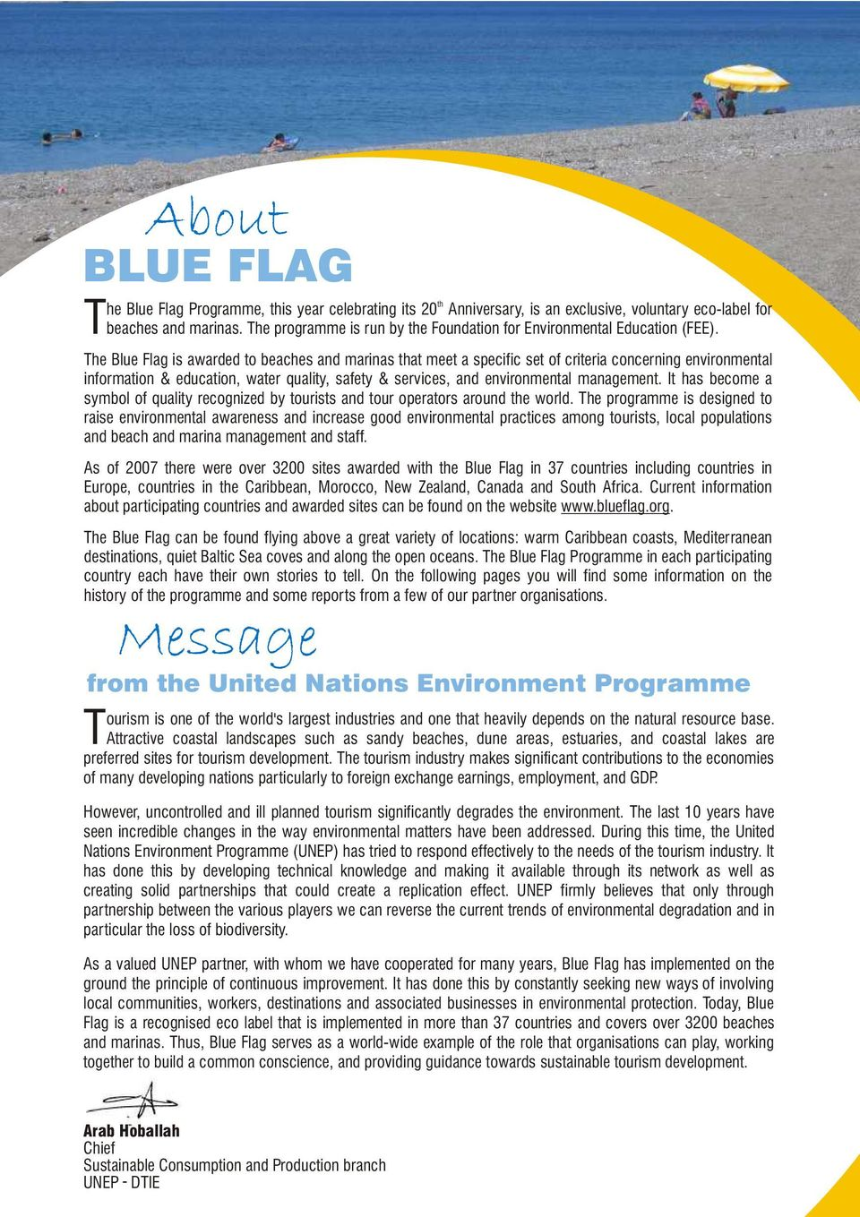 The Blue Flag is awarded to beaches and marinas that meet a specific set of criteria concerning environmental information & education, water quality, safety & services, and environmental management.