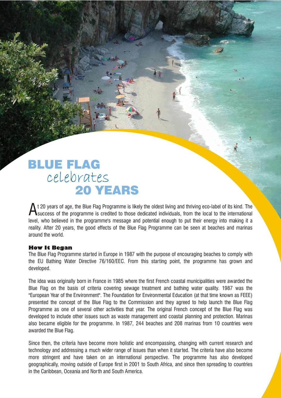 into making it a reality. After 20 years, the good effects of the Blue Flag Programme can be seen at beaches and marinas around the world.