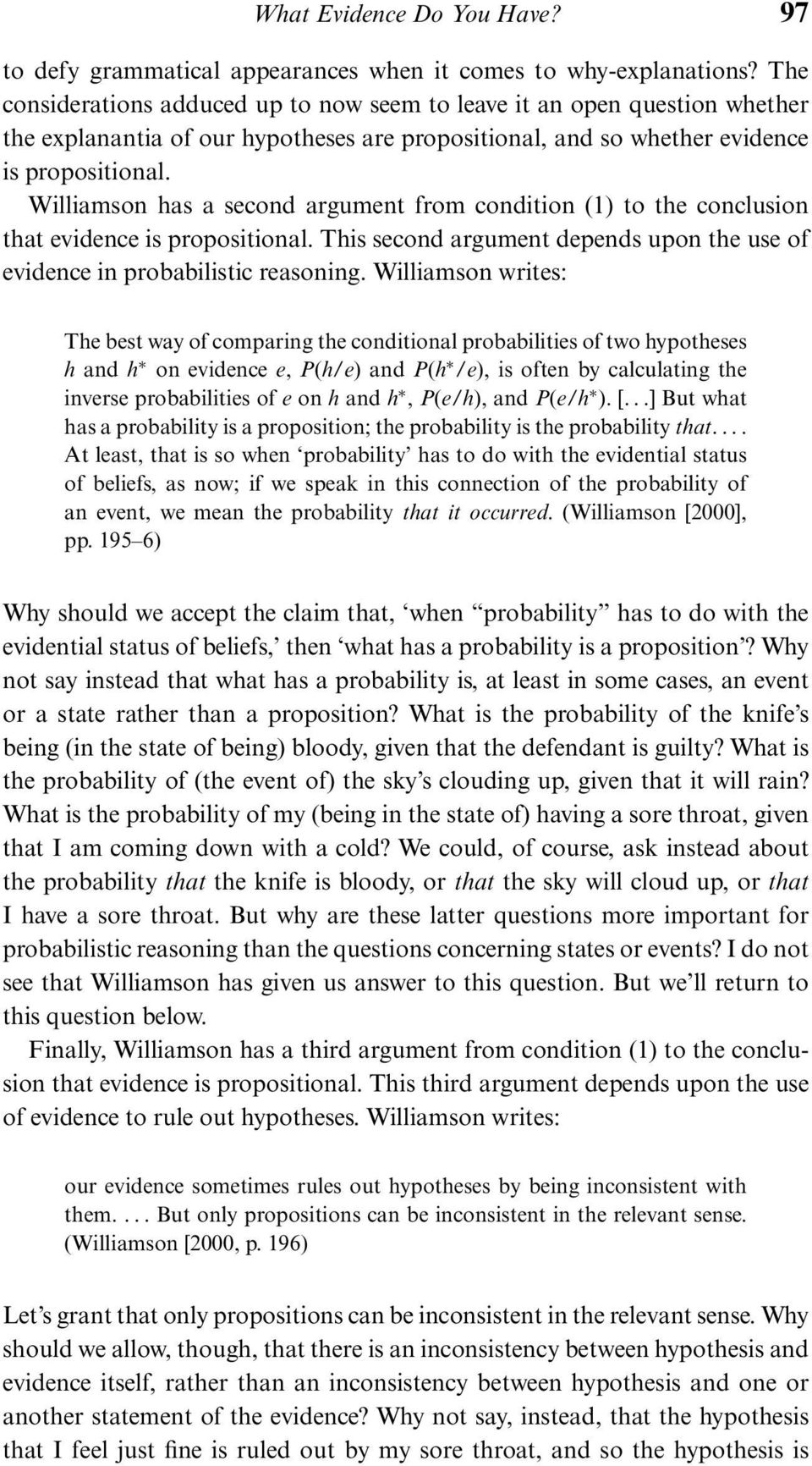Williamson has a second argument from condition (1) to the conclusion that evidence is propositional. This second argument depends upon the use of evidence in probabilistic reasoning.