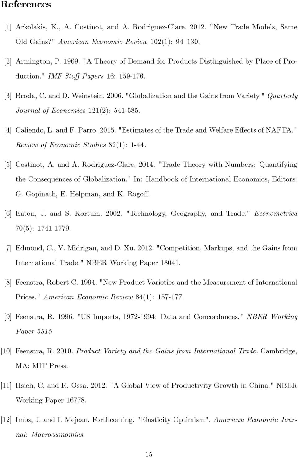""" Quarterly Journal of Economics 2(2): 54-585. [4] Caliendo, L. and F. Parro. 205. ""Estimates of the Trade and Welfare E ects of NAFTA."" Review of Economic Studies 82(): -44. [5] Costinot, A. and A."