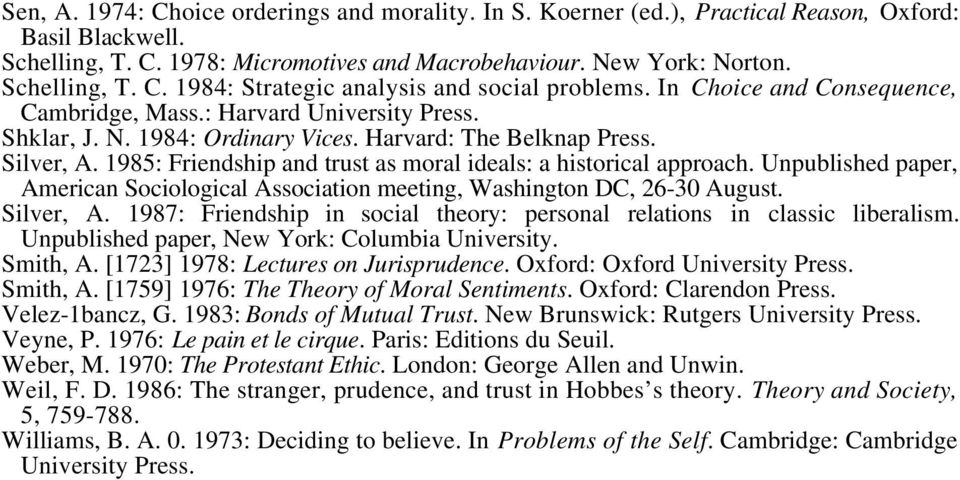 1985: Friendship and trust as moral ideals: a historical approach. Unpublished paper, American Sociological Association meeting, Washington DC, 26-30 August. Silver, A.