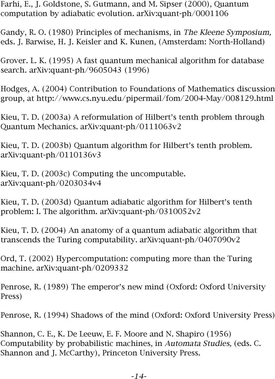 arxiv:quant-ph/9605043 (1996) Hodges, A. (2004) Contribution to Foundations of Mathematics discussion group, at http://www.cs.nyu.edu/pipermail/fom/2004-may/008129.html Kieu, T. D.