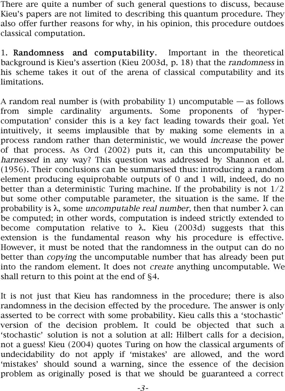 Important in the theoretical background is Kieu s assertion (Kieu 2003d, p. 18) that the randomness in his scheme takes it out of the arena of classical computability and its limitations.
