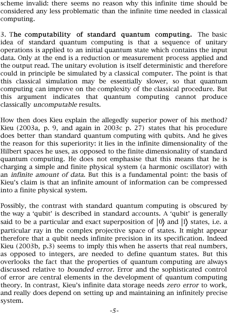 The basic idea of standard quantum computing is that a sequence of unitary operations is applied to an initial quantum state which contains the input data.