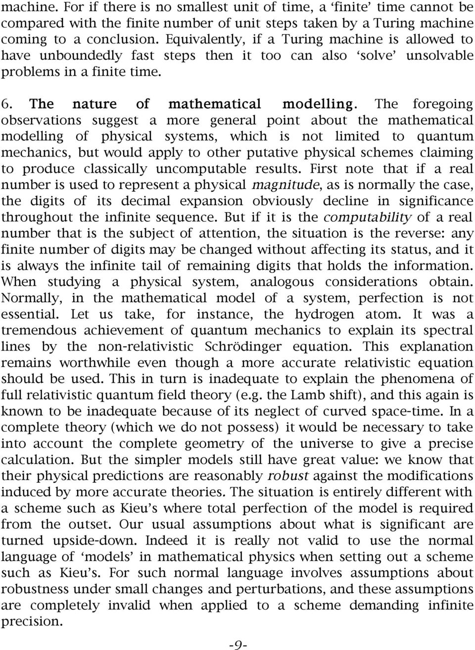 The foregoing observations suggest a more general point about the mathematical modelling of physical systems, which is not limited to quantum mechanics, but would apply to other putative physical