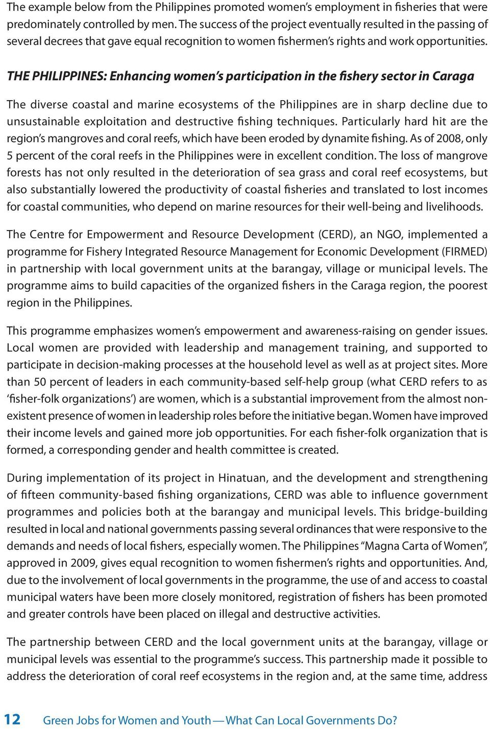 THE PHILIPPINES: Enhancing women s participation in the fishery sector in Caraga The diverse coastal and marine ecosystems of the Philippines are in sharp decline due to unsustainable exploitation