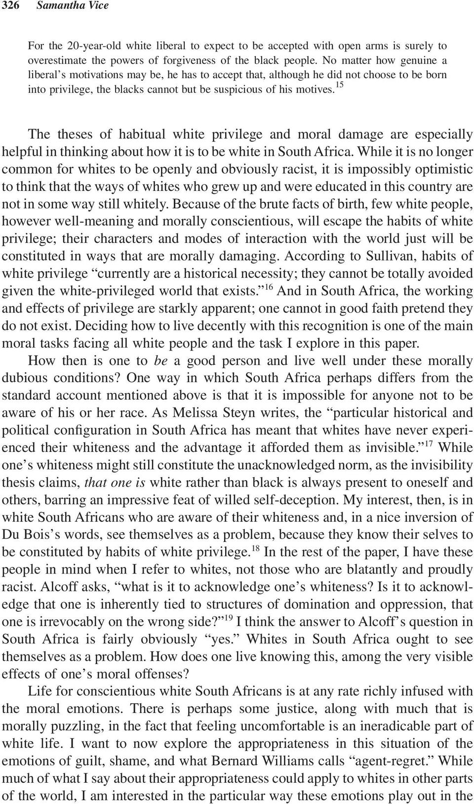 15 The theses of habitual white privilege and moral damage are especially helpful in thinking about how it is to be white in South Africa.