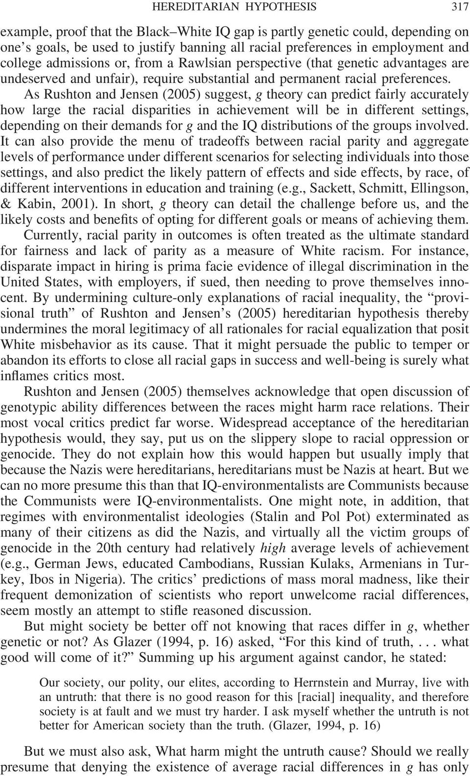 As Rushton and Jensen (2005) suggest, g theory can predict fairly accurately how large the racial disparities in achievement will be in different settings, depending on their demands for g and the IQ