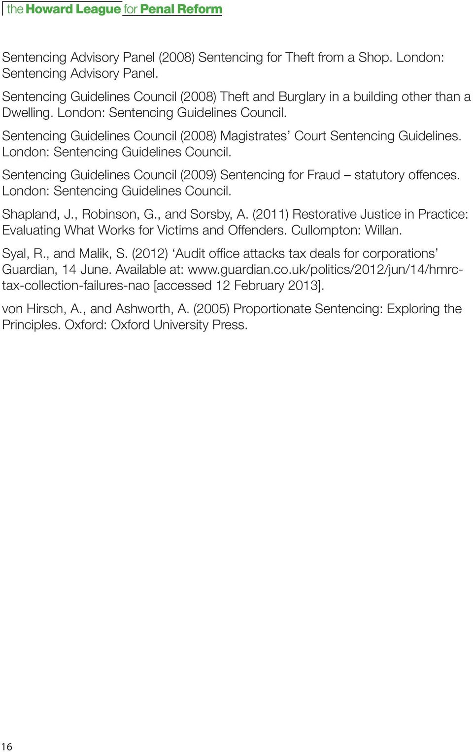 Sentencing Guidelines Council (2009) Sentencing for Fraud statutory offences. London: Sentencing Guidelines Council. Shapland, J., Robinson, G., and Sorsby, A.