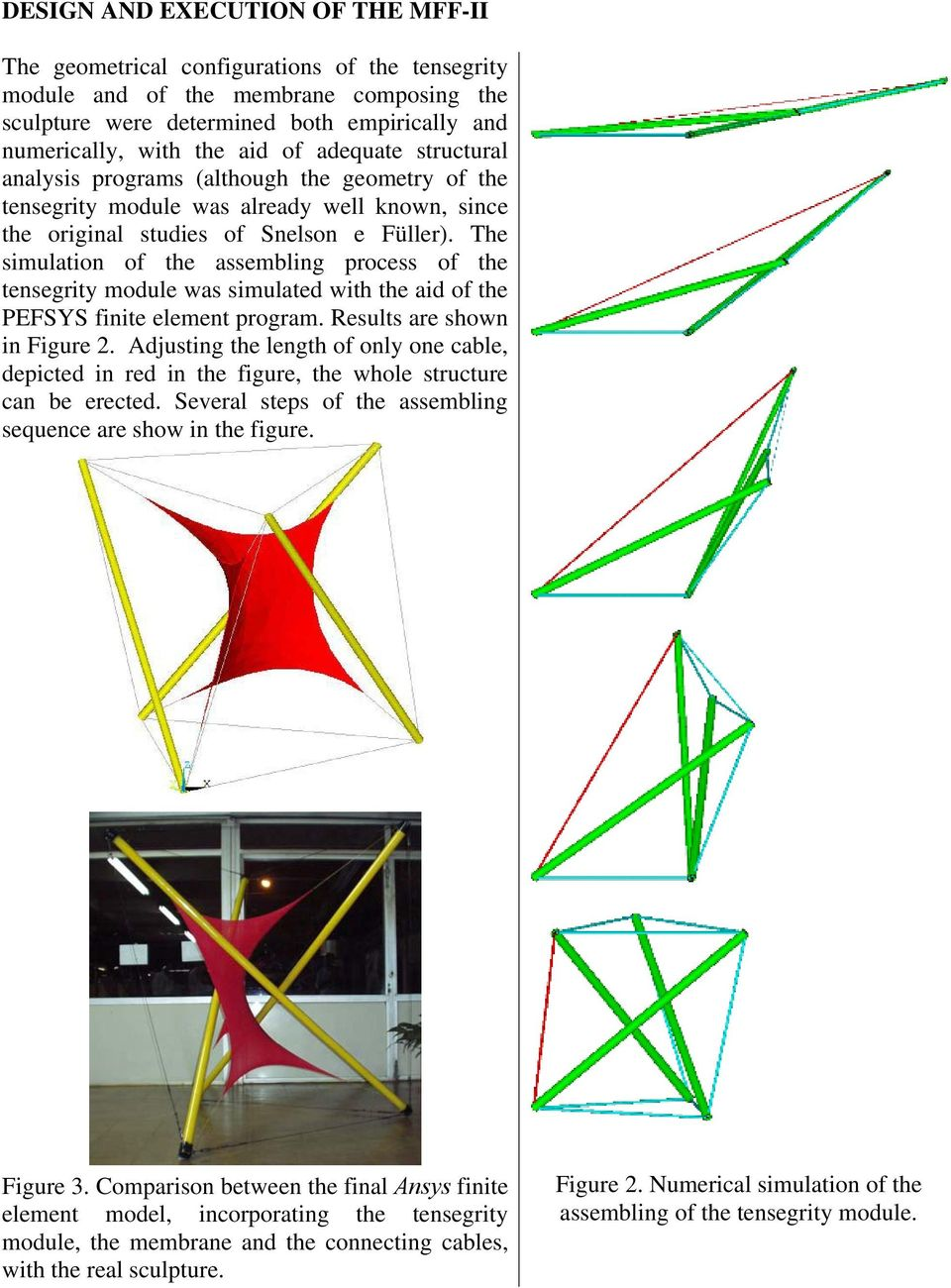 The simulation of the assembling process of the tensegrity module was simulated with the aid of the PEFSYS finite element program. Results are shown in Figure 2.