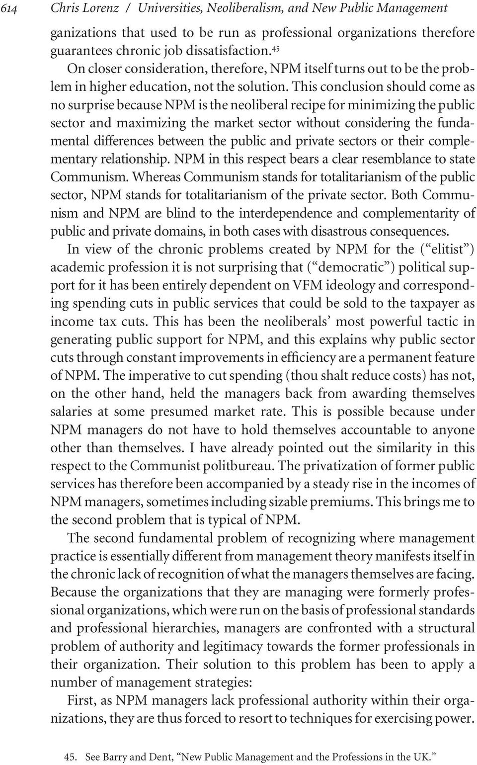 This conclusion should come as no surprise because NPM is the neoliberal recipe for minimizing the public sector and maximizing the market sector without considering the fundamental differences