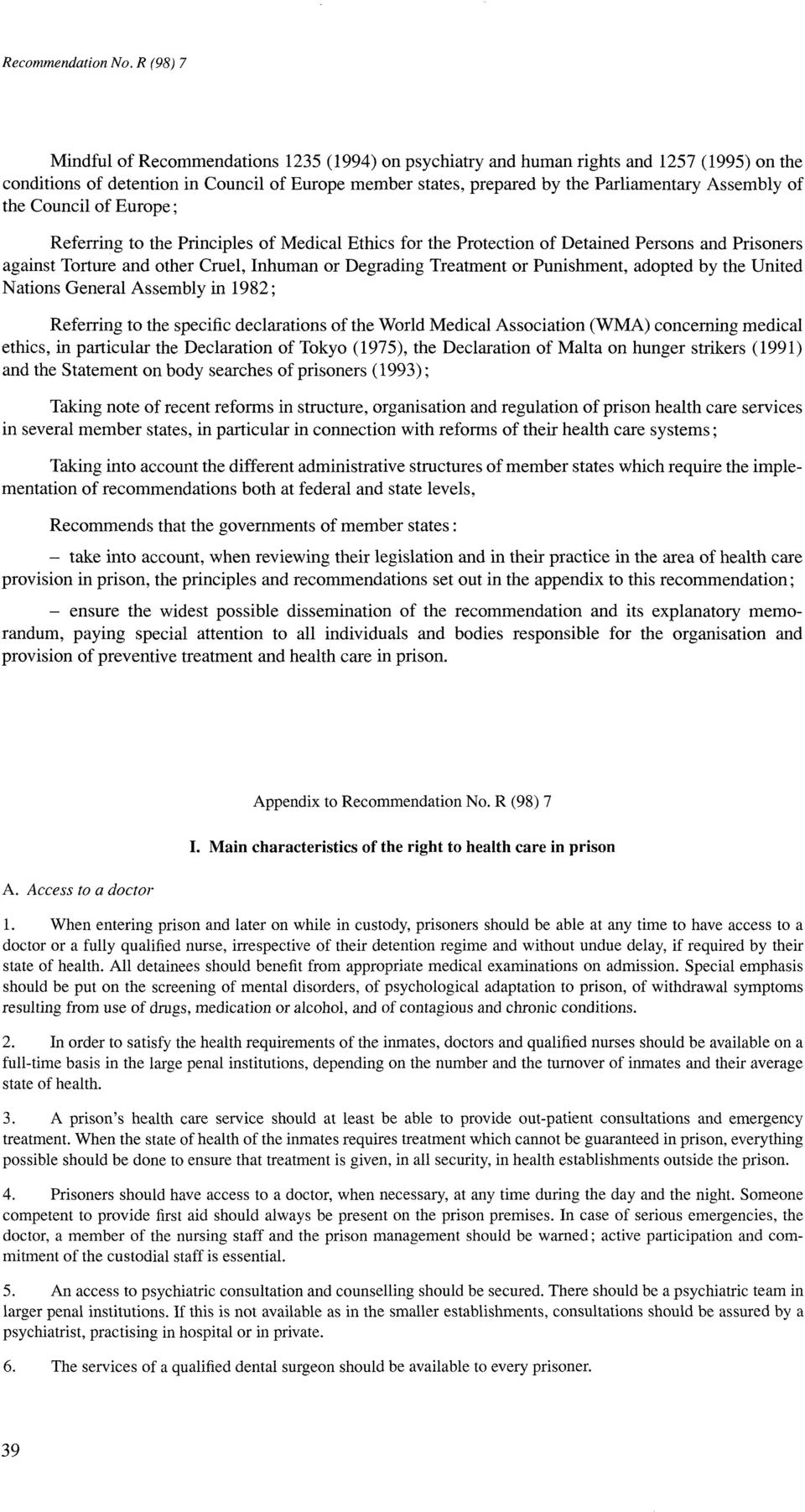 adopted by the United Nations General Assembly in 1982; Referring to the specific declarations of the World Medical Association (WMA) concerning medical ethics, in particular the Declaration of Tokyo