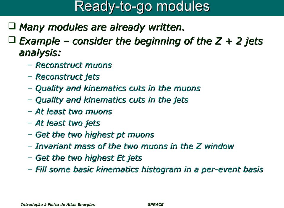 kinematics cuts in the muons Quality and kinematics cuts in the jets At least two muons At least two jets
