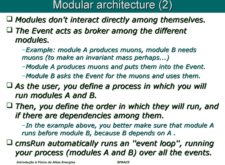 Module B asks the Event for the muons and uses them. As the user, you define a process in which you will run modules A and B.
