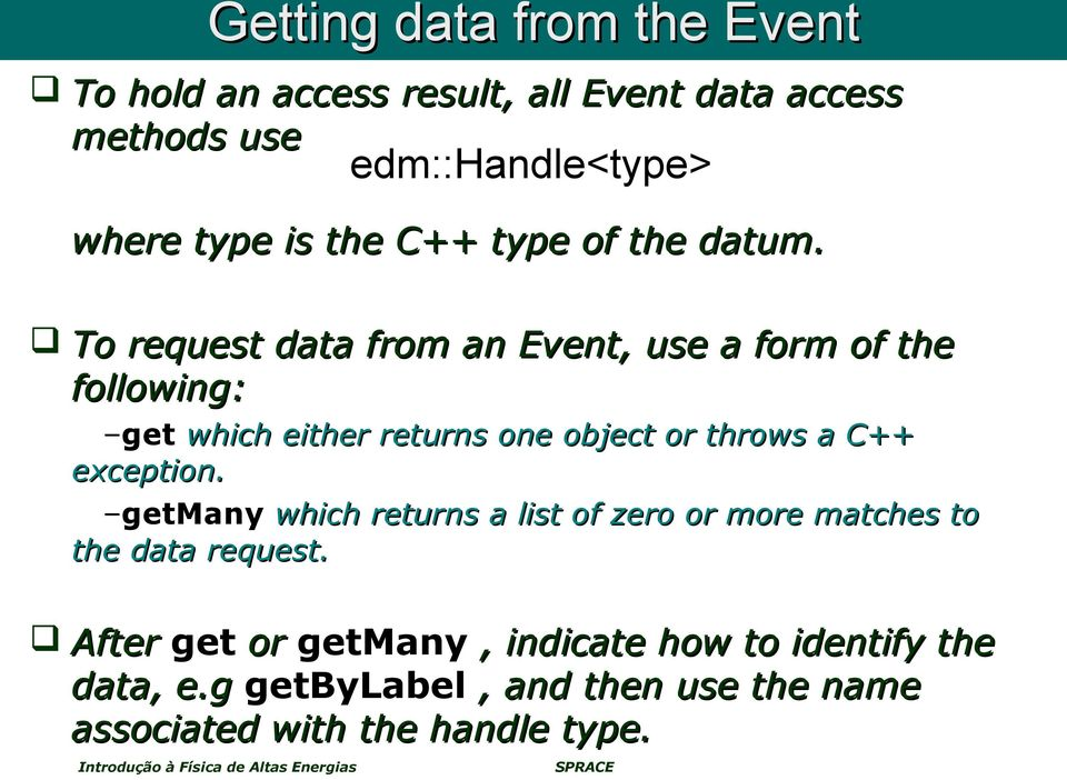To request data from an Event, use a form of the following: get which either returns one object or throws a C++