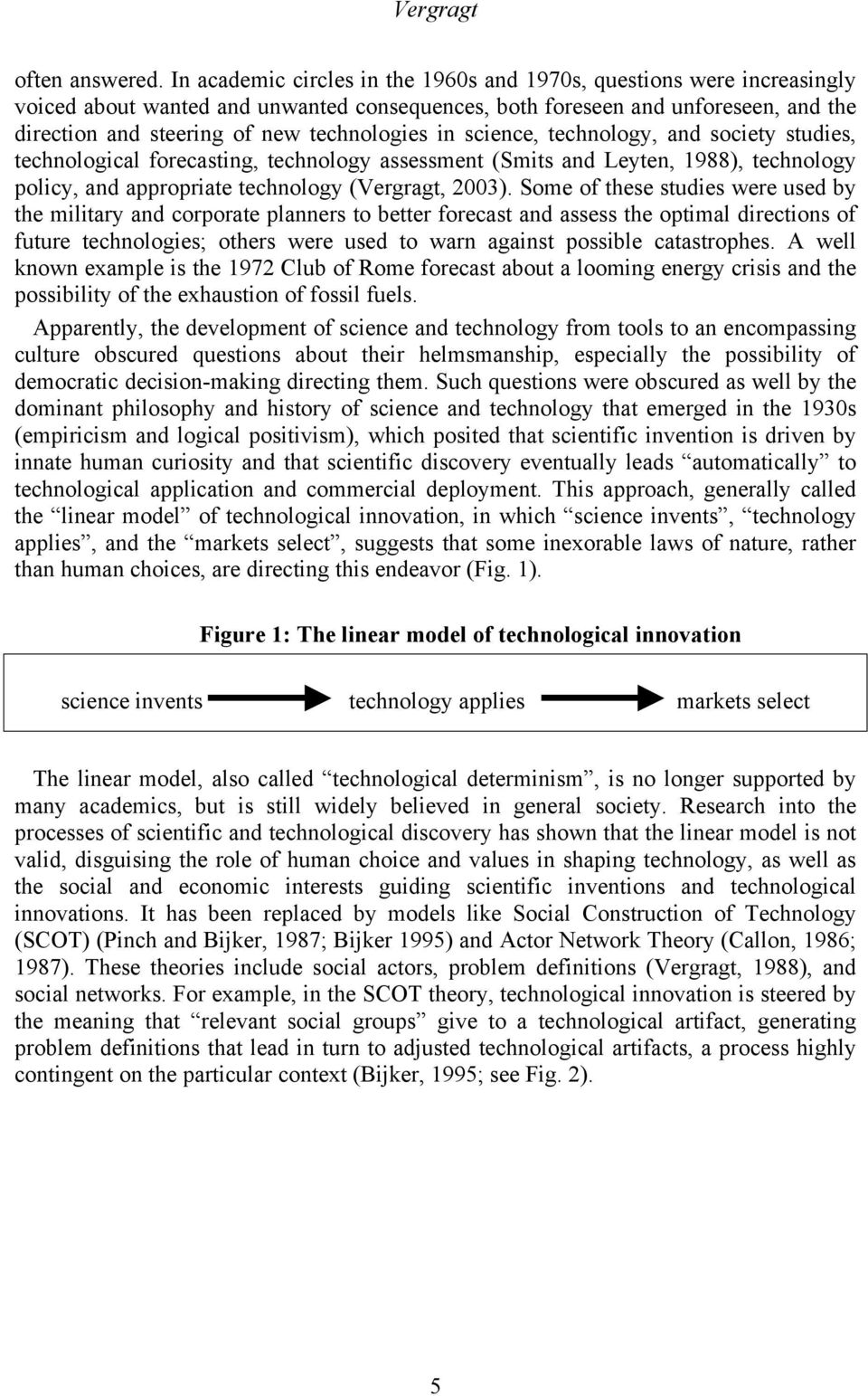 in science, technology, and society studies, technological forecasting, technology assessment (Smits and Leyten, 1988), technology policy, and appropriate technology (Vergragt, 2003).
