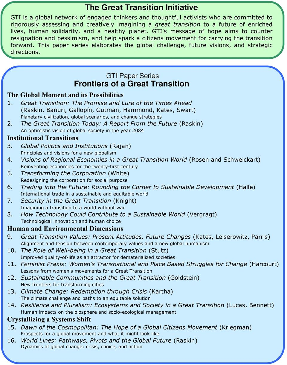 This paper series elaborates the global challenge, future visions, and strategic directions. GTI Paper Series Frontiers of a Great Transition The Global Moment and its Possibilities 1.