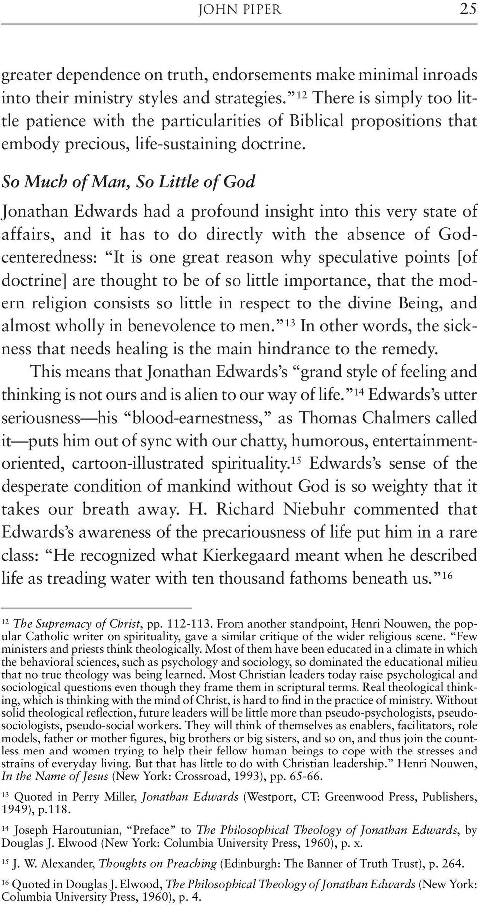 So Much of Man, So Little of God Jonathan Edwards had a profound insight into this very state of affairs, and it has to do directly with the absence of Godcenteredness: It is one great reason why
