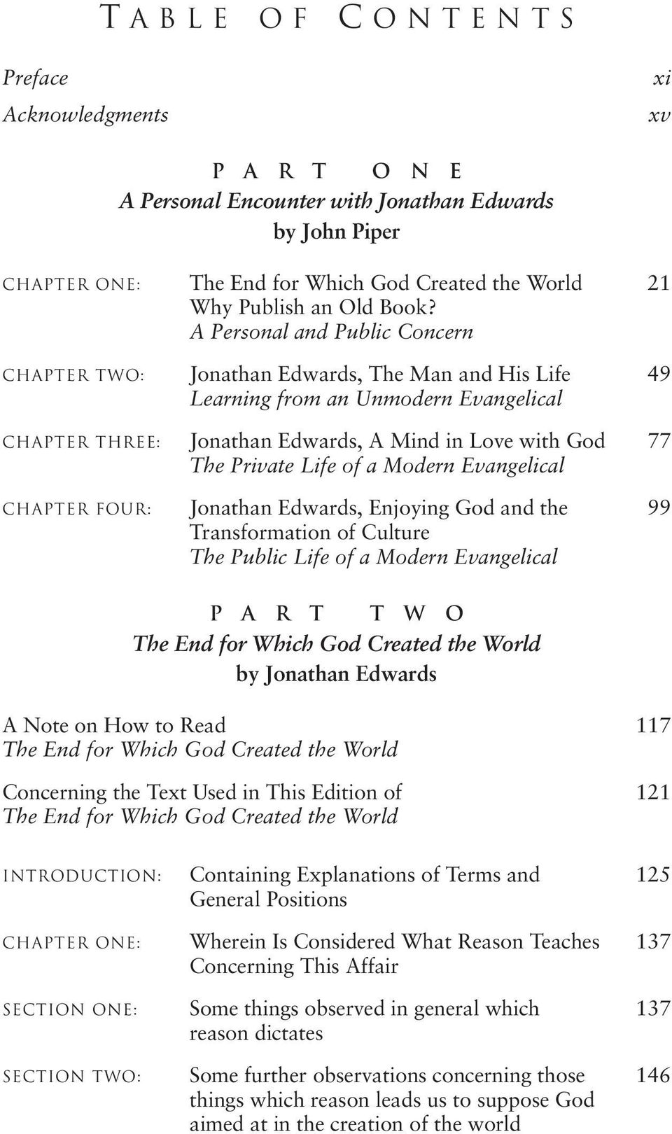 Private Life of a Modern Evangelical CHAPTER FOUR: Jonathan Edwards, Enjoying God and the 99 Transformation of Culture The Public Life of a Modern Evangelical P A R T T W O The End for Which God